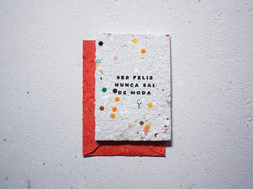 Cartão / Ser feliz nunca sai de moda
