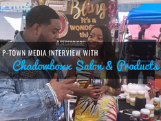 P-Town Media Interview with Chadowboxx Salon & Products