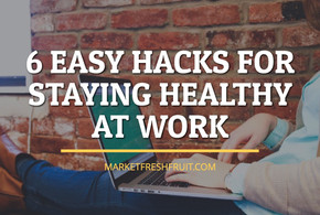 Six Easy Hacks For Staying Healthy At Work