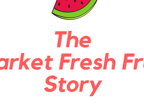 The Market Fresh Fruit Story