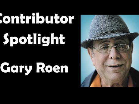 CONTRIBUTOR SPOTLIGHT: GARY ROEN