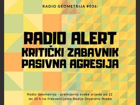 Radio Geometrija #036 - Radio Alert / Kritički zabavnik / Pasivna agresija