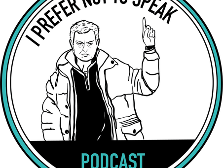 I prefer not to speak podcast - Episode 7