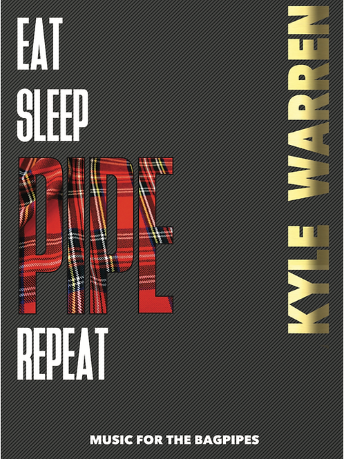 EAT SLEEP PIPE REPEAT - The second collection of bagpipe music by Kyle Warren