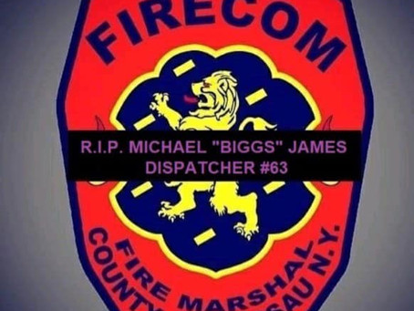 "Passing of Nassau County Firecom Dispatcher #63 Michael ""Biggs"" James."