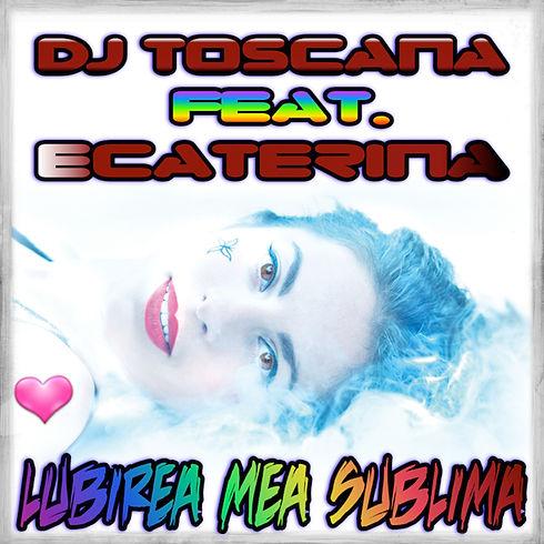 Dj Toscana Feat. Ecaterina - Lubirea Mea