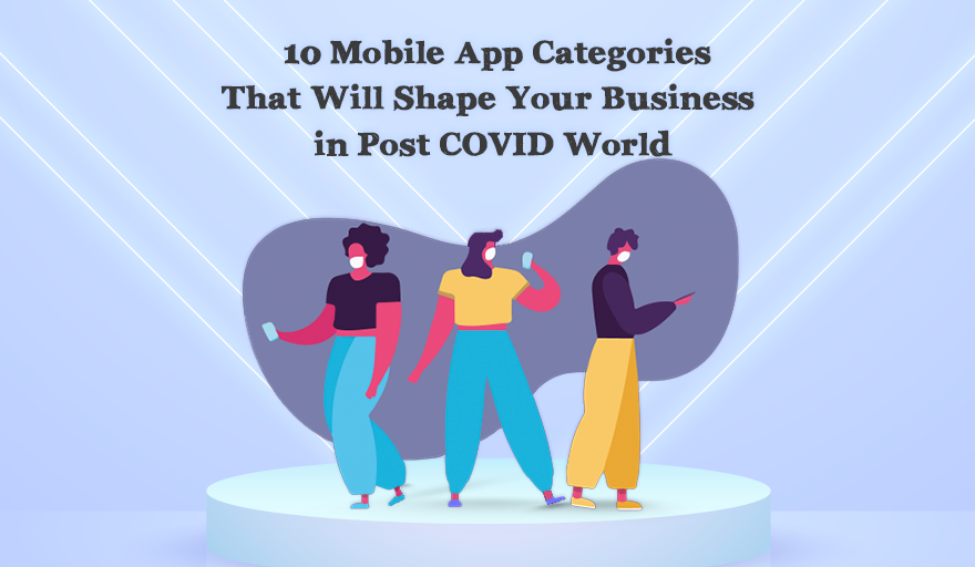 10 App Categories that will shape in Post COVID World.