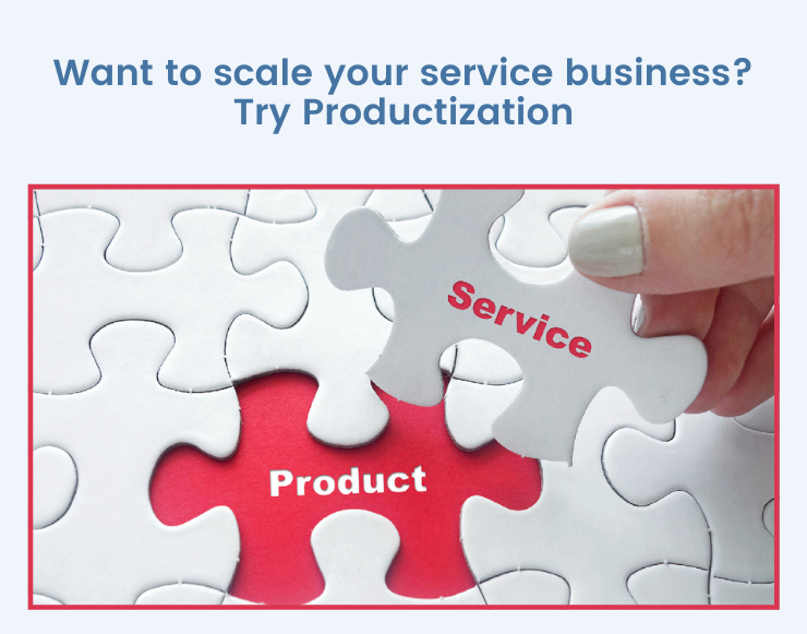 Want to scale your service business? Try Productization