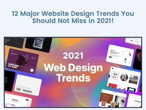 Some Major Website Design Trends which you should not skip in 2021!