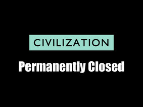 Civilization Has Permanently Closed