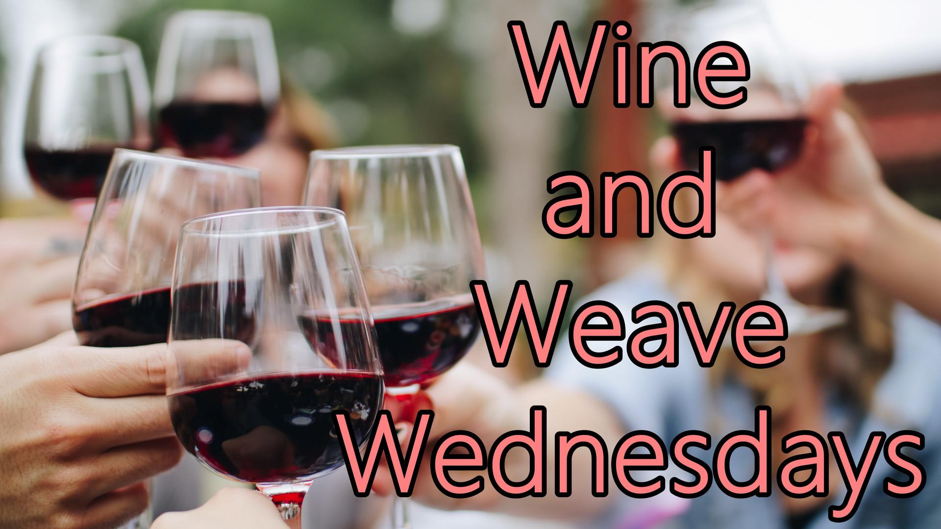 wine and weave wednesdays