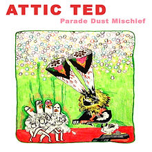 attic ted - parade dust mischief - burni