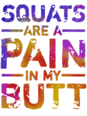 Squats are a pain in my butt