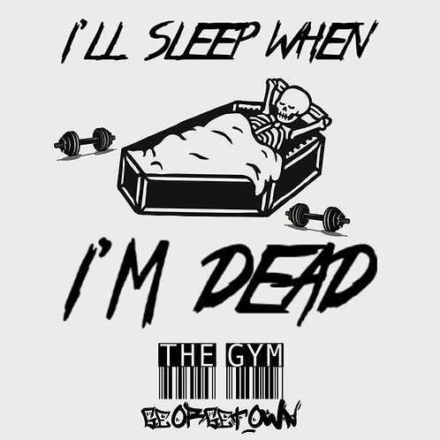 Sleep when Im dead