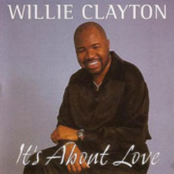 Willie Clayton / It's About Love