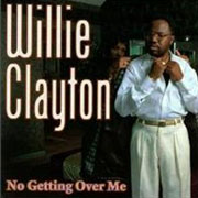 Willie Clayton / No Getting Over Me