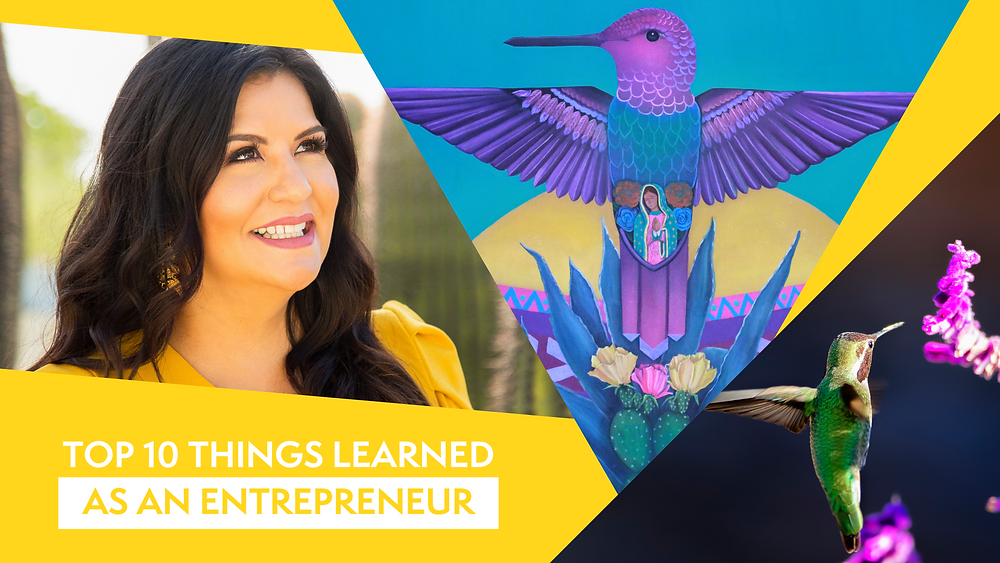 Top 10 Things Learned As An Entrepreneur. Picture of our CEO Gaby Cardenas; hummingbird art; photo of hummingbird