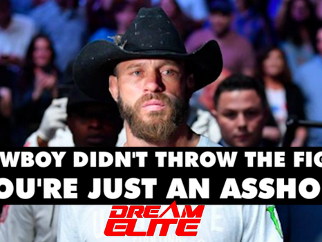 Cowboy didn't throw the fight, You're just an asshole