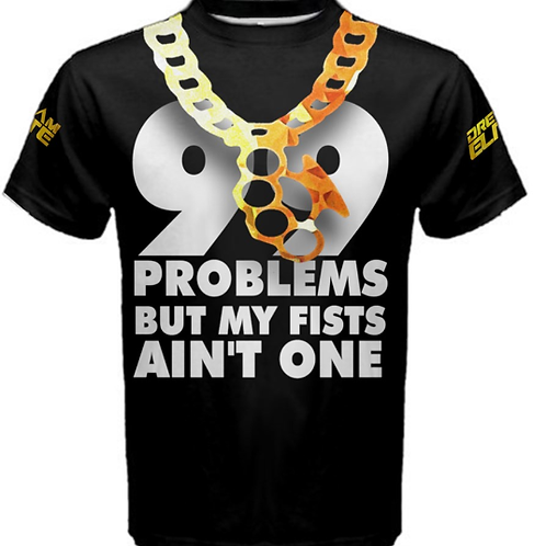 99 Problems But My Fists Ain't One Shirt
