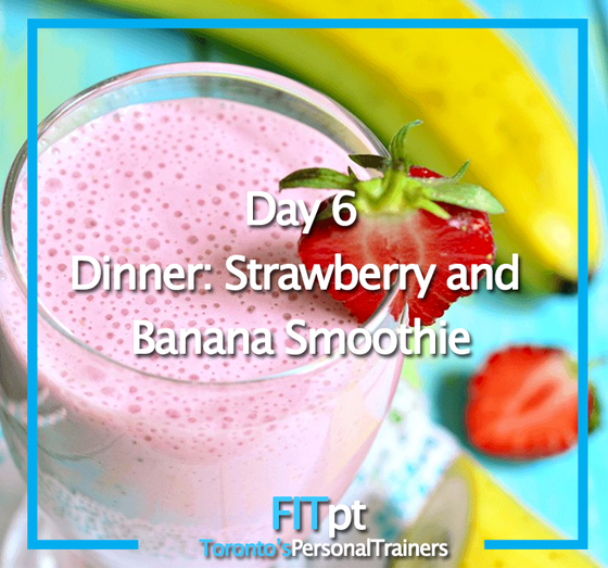 Day 6 Dinner: Strawberry and Banana Smoothie