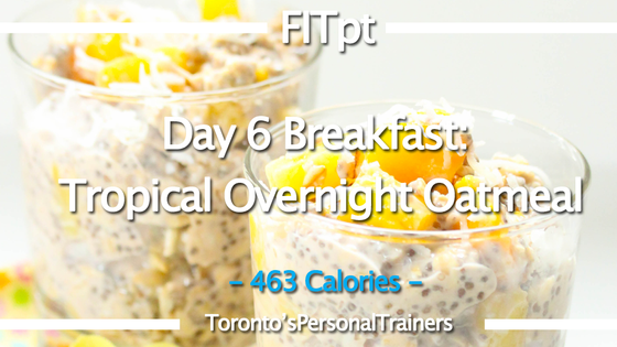 Day 6 - Breakfast: Tropical Overnight Oatmeal