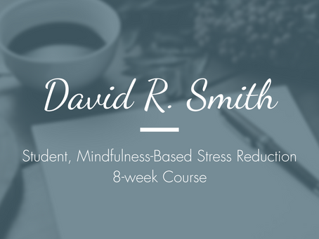David R. Smith - Student, Mindfulness-Based Stress Reduction 8-week Course