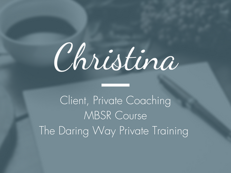 Christina - Client, Career Coaching/MBSR Course/The Daring Way