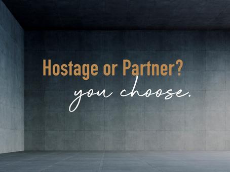 Hostage or Partner? You Choose.