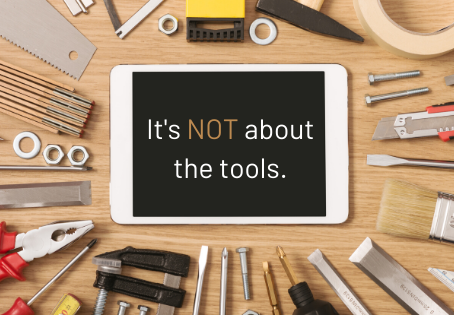 It's NOT about the tools