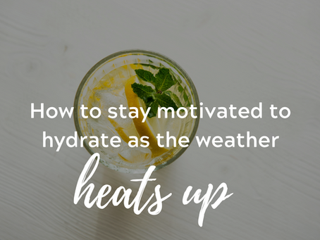 How to stay motivated to hydrate as the weather heats up
