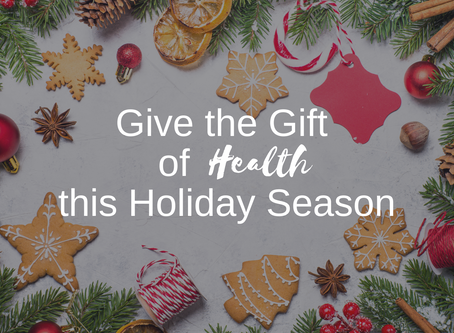 Give the Gift of Health This Holiday Season!