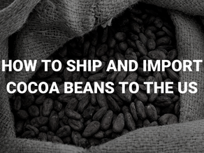 How to Ship and Import Cocoa Beans to the USA