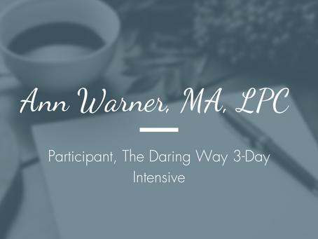 Ann Warner, MA, LPC - Participant, The Daring Way Intensive