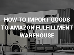 How to Import Goods to Amazon Fulfillment Warehouses (FBA)