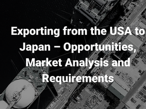 Exporting from the USA to Japan – Opportunities, Market Analysis and Requirements