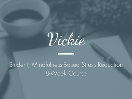 Vickie - Student, Mindfulness-Based Stress Reduction 8-Week Course