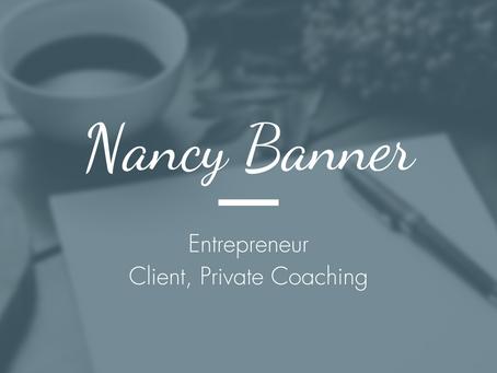 Nancy Banner, Entrepreneur - Client, Private Coaching