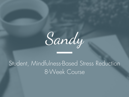 Sandy - Student, Mindfulness-Based Stress Reduction 8-Week Course