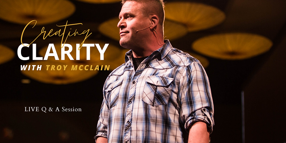 Creating Clarity with Troy McClain