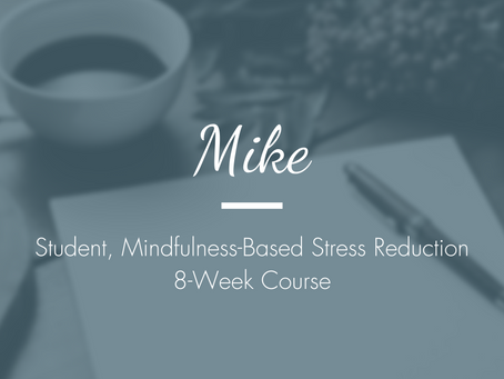 Mike - Student, Mindfulness-Based Stress Reduction 8-Week Course