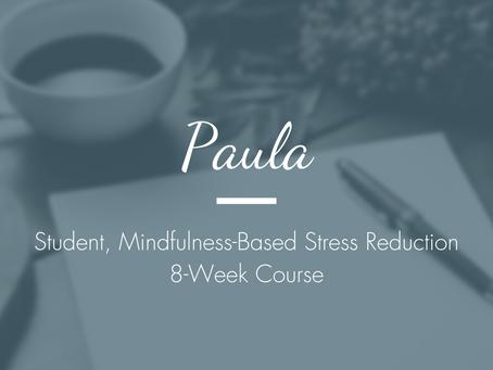 Paula - Student, Mindfulness-Based Stress Reduction 8-Week Course