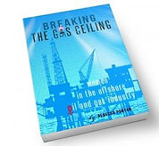 Breaking the Gas Ceiling by Rebecca Ponton, book featuring the pioneering Women of the Offshore Oil and Gas Industry
