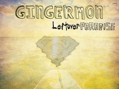 """new gingermon album """"leftover paradise"""" out now"""