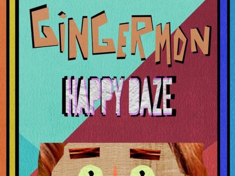 """gingermon's """"happy daze"""""""
