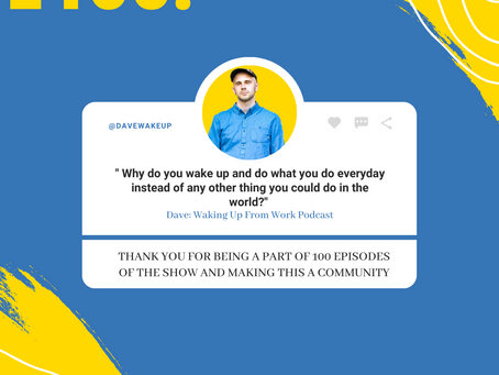 E100: Why Do You Wake Up & Do What You Do Everyday Instead Of Anything Else In The World? W/ Dave