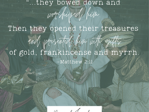 """Day 10: """"They bowed down and worshiped him. Then they opened their treasures..."""""""