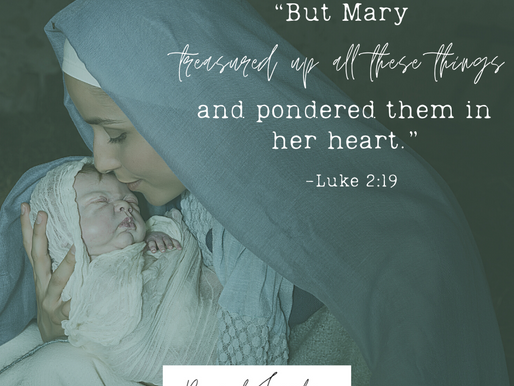 """Day 12: """"But Mary treasured up all these things and pondered them in her heart."""""""
