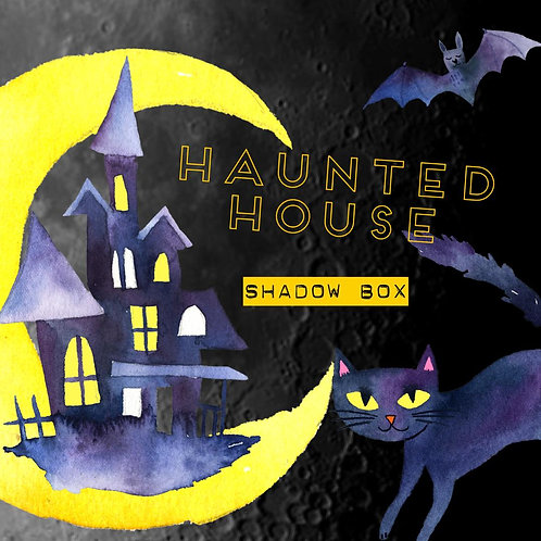 Haunted House Shadow Box:  Tuesday 27th Oct