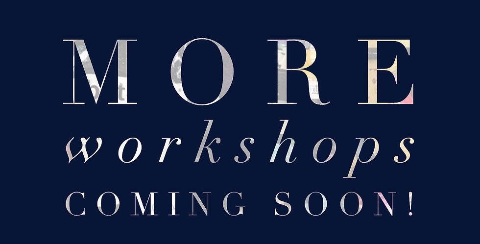 More Workshops Coming Soon