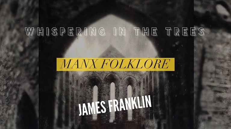 Whispering in the trees: Manx Folklore  - An informal Talk by James Franklin - 12th July